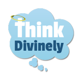 Think Divinely - How you think changes everything